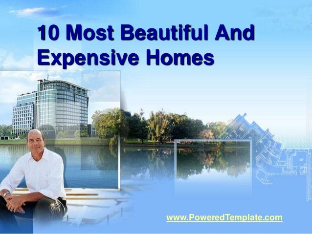 10 Most Beautiful AndExpensive Homes            www.PoweredTemplate.com
