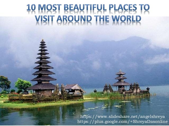 10 Most Beautiful Places To Visit Around The World Slideshare Angelshreya Plus