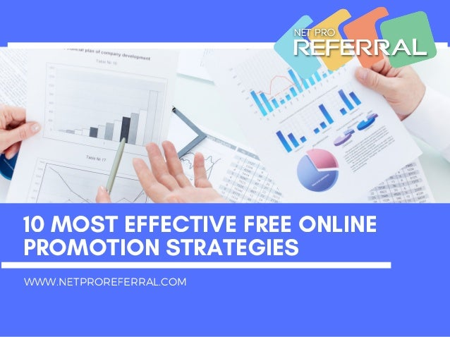 10 MOST EFFECTIVE FREE ONLINE PROMOTION STRATEGIES WWW.NETPROREFERRAL.COM
