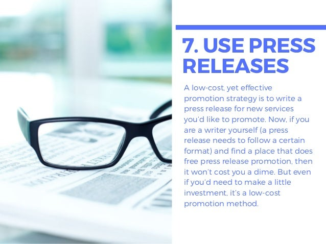 7. USEPRESS RELEASES A low-cost, yet effective promotion strategy is to write a press release for new services you'd like ...
