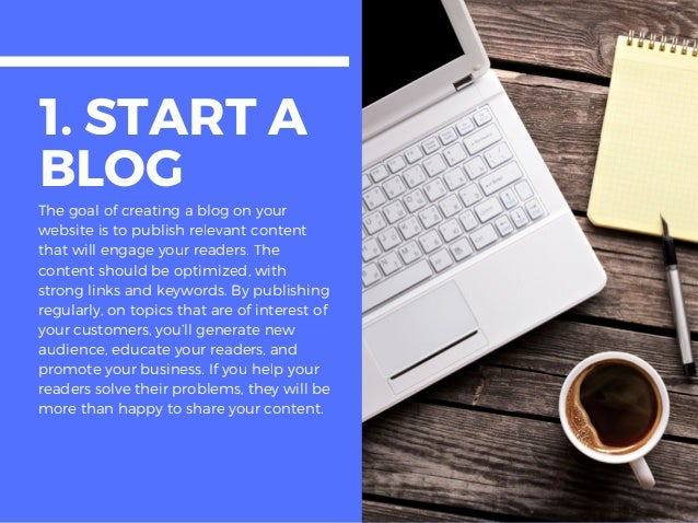 1. START A BLOGThe goal of creating a blog on your website is to publish relevant content that will engage your readers. T...