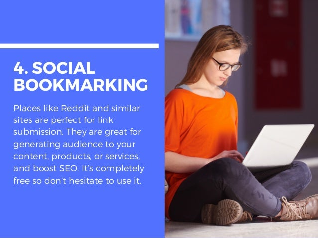 4. SOCIAL BOOKMARKING Places like Reddit and similar sites are perfect for link submission. They are great for generating ...