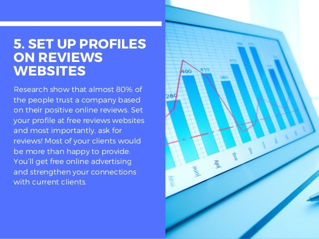 5. SET UP PROFILES ON REVIEWS WEBSITES Research show that almost 80% of the people trust a company based on their positive...