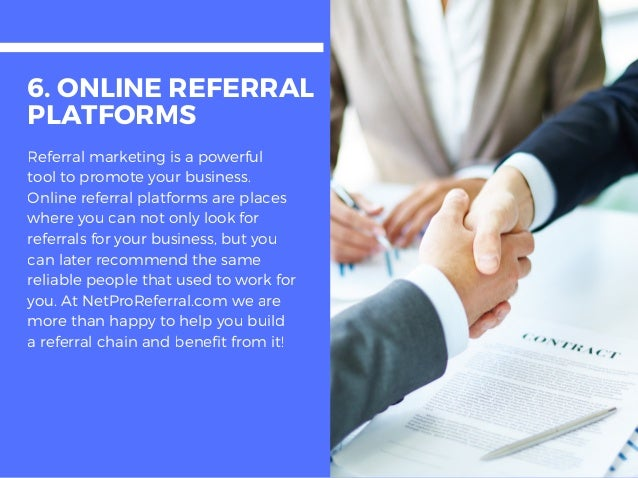 6. ONLINE REFERRAL PLATFORMS Referral marketing is a powerful tool to promote your business. Online referral platforms are...