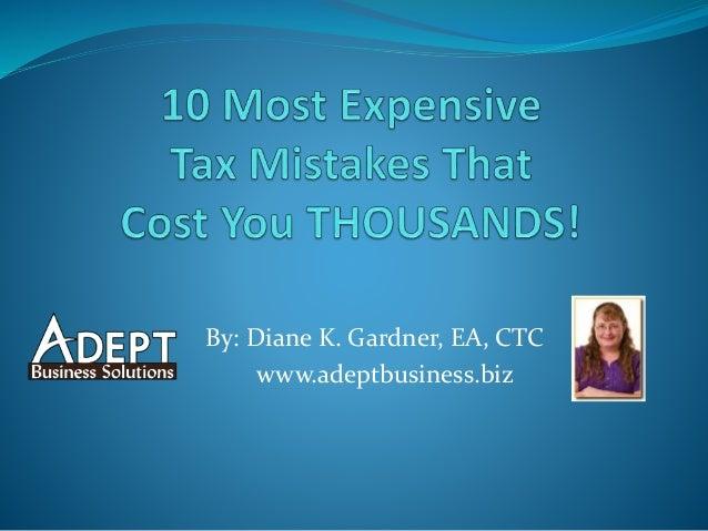 By: Diane K. Gardner, EA, CTC www.adeptbusiness.biz