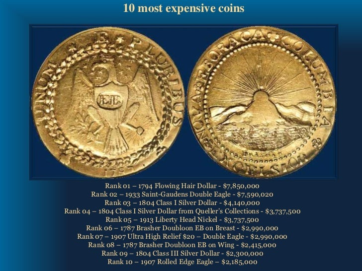 10 most expensive coins<br />Rank 01 – 1794 Flowing Hair Dollar - $7,850,000<br />Rank 02 – 1933 Saint-Gaudens Double Eagl...