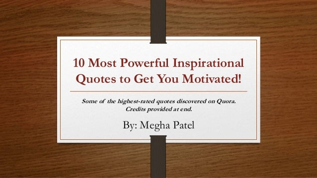 10 Most Powerful Inspirational Quotes To Get You Motivated