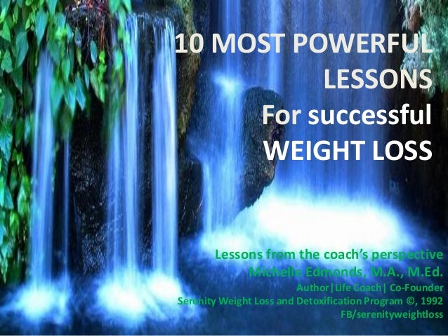 10 MOST POWERFUL LESSONS For successful WEIGHT LOSS Lessons from the coach's perspective Michelle Edmonds, M.A., M.Ed. Aut...