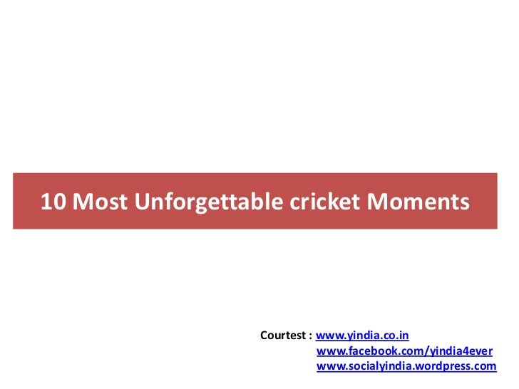 10 most unforgettable cricket moments