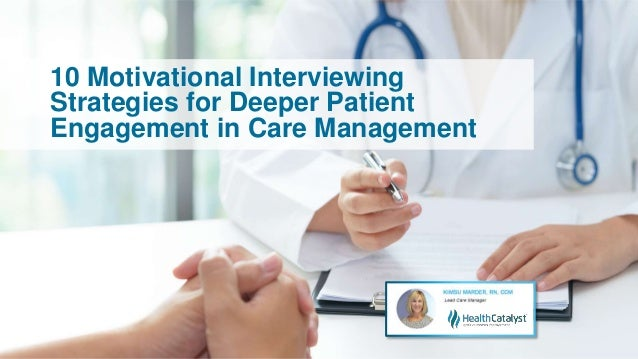 10 Motivational Interviewing Strategies for Deeper Patient Engagement in Care Management