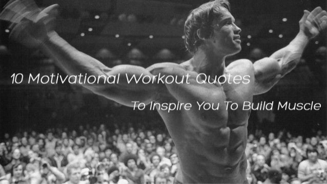 10 motivational workout quotes to inspire you to build muscle, Muscles
