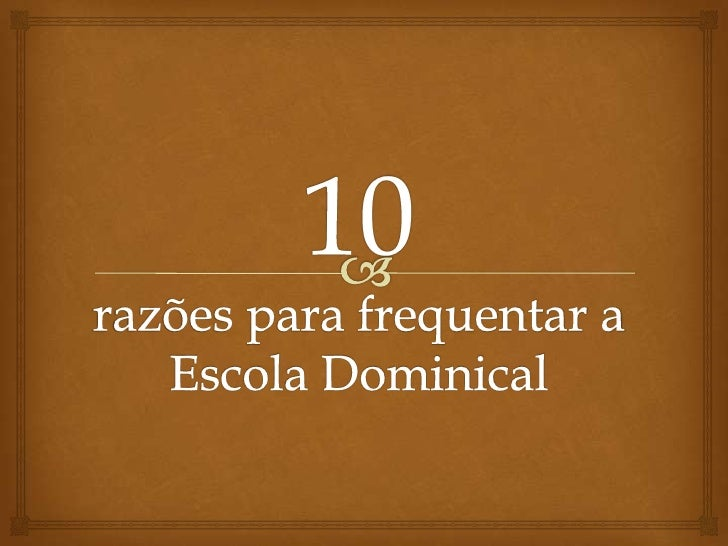 10razões para frequentar aEscola Dominical<br />