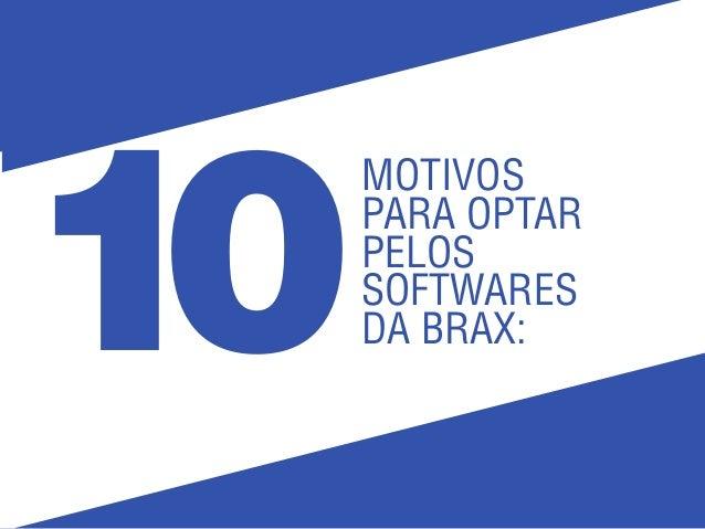 MOTIVOS PARA OPTAR PELOS SOFTWARES DA BRAX:10
