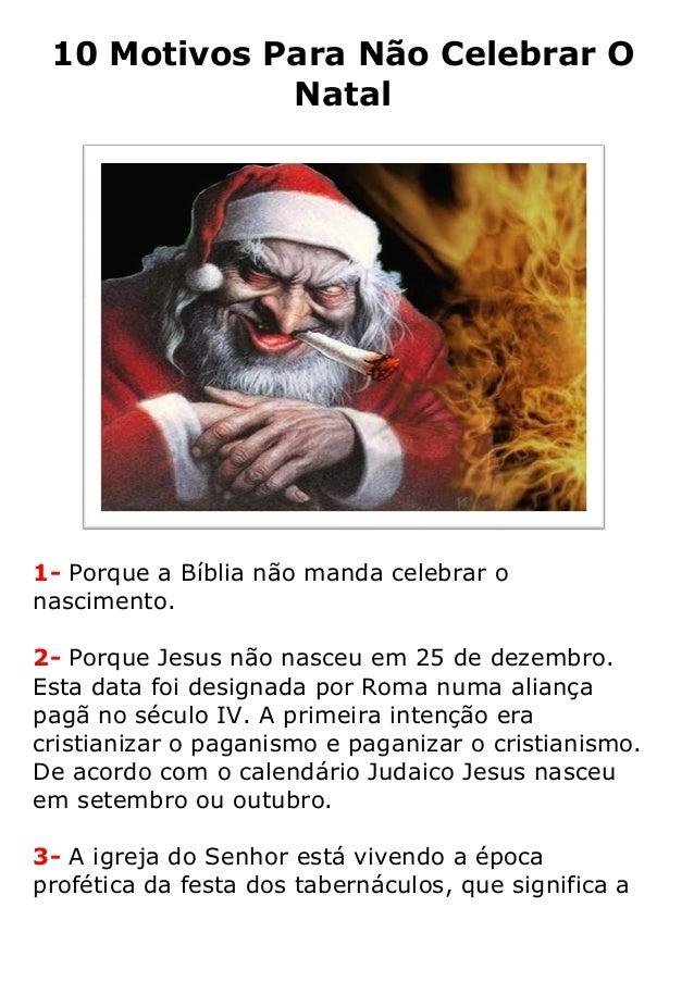 10 Motivos Para Não Celebrar O Natal  1- Porque a Bíblia não manda celebrar o nascimento. 2- Porque Jesus não nasceu em 25...