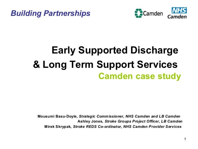 1 Early Supported Discharge & Long Term Support Services Camden case study Mousumi Basu-Doyle, Strategic Commissioner, NHS...