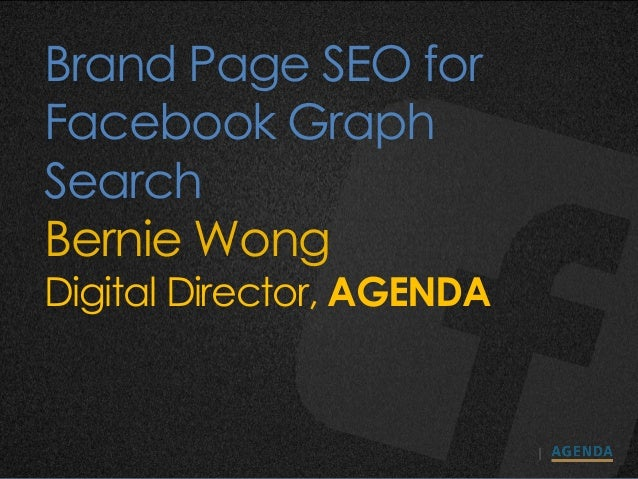 Brand Page SEO forFacebook GraphSearchBernie WongDigital Director, AGENDA
