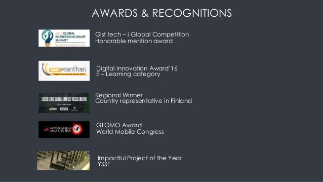 AWARDS & RECOGNITIONS Honorable mention award Gist tech – i Global Competition Digital Innovation Award'16 E – Learning ca...