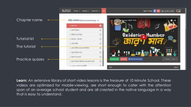 Learn: An extensive library of short video lessons is the treasure of 10 Minute School. These videos are optimized for mob...