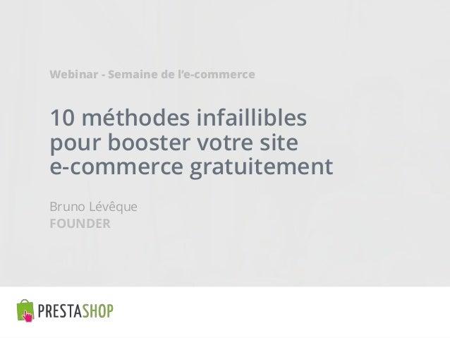 10 méthodes infaillibles pour booster votre site e-commerce gratuitement Bruno Lévêque Webinar - Semaine de l'e-commerce F...