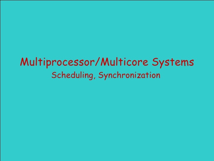 Multiprocessor/Multicore Systems Scheduling, Synchronization
