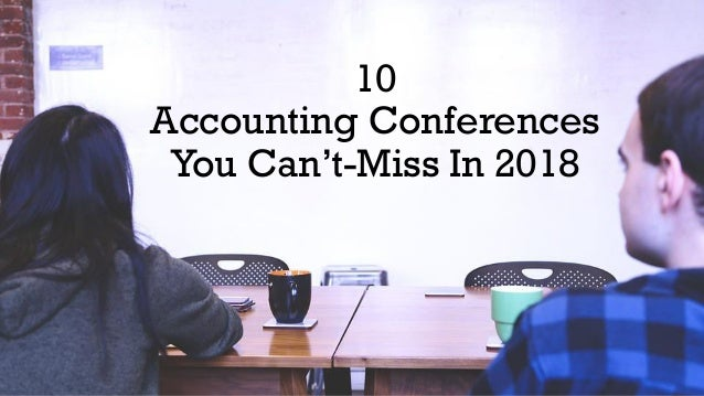 10 Accounting Conferences You Can't-Miss In 2018
