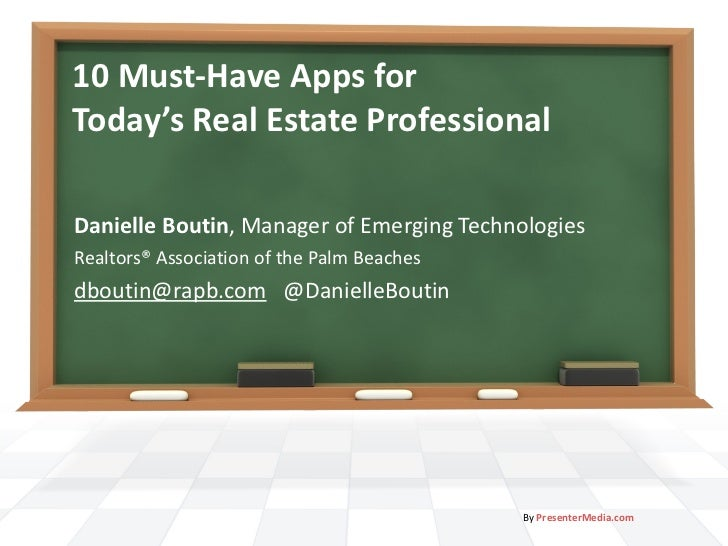 10 Must-Have Apps for  Today's Real Estate Professional Danielle Boutin , Manager of Emerging Technologies Realtors® Assoc...