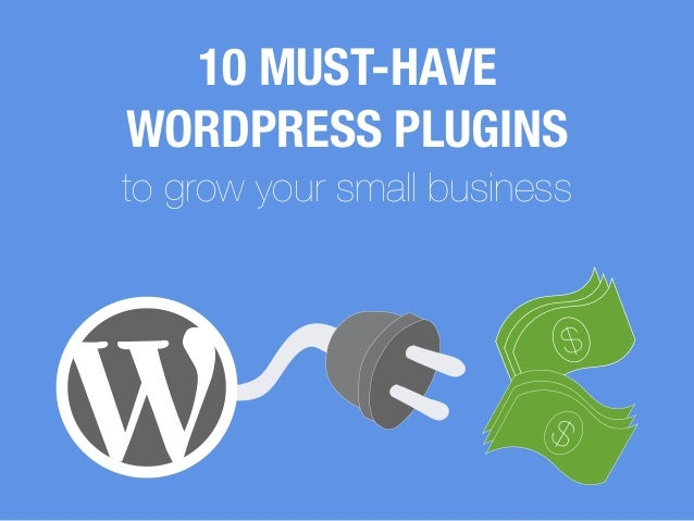 10 MUST-HAVE WORDPRESS PLUGINS to grow your small business $ $