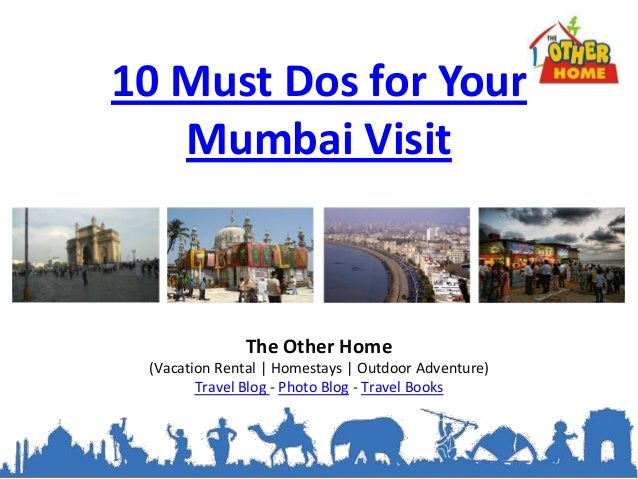 10 Must Dos for Your   Mumbai Visit              The Other Home (Vacation Rental   Homestays   Outdoor Adventure)        T...