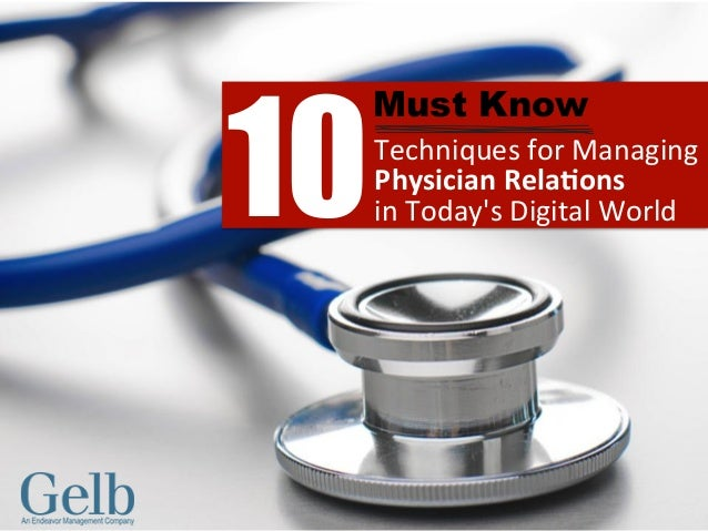 Techniques	   for	   Managing	    Physician	   Rela-ons	   	    in	   Today's	   Digital	   World	   10 Must Know