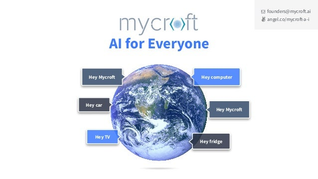 """AI for Everyone Hey Mycroft Hey TV Hey computer Hey fridge Hey car founders@mycroft.ai angel.co/mycroft-a-i ! """" Hey Mycroft"""
