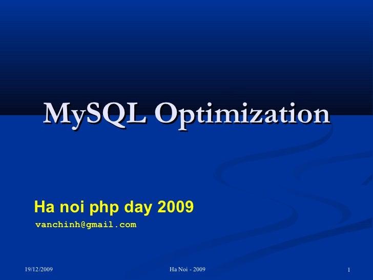 MySQL Optimization   Ha noi php day 2009   vanchinh@gmail.com19/12/2009              Ha Noi - 2009   1