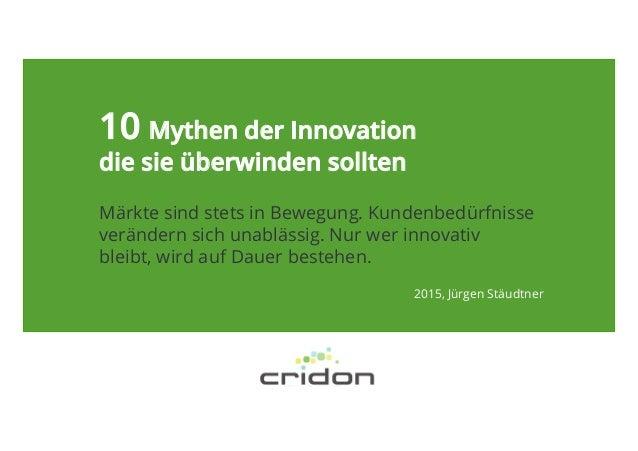 10 Mythen der Innovation die sie überwinden sollten Märkte sind stets in Bewegung. Kundenbedürfnisse verändern sich unablä...