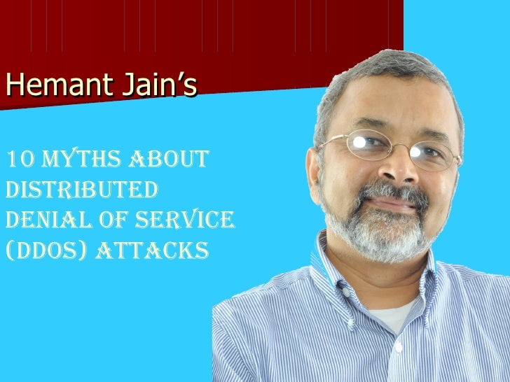Hemant Jain's  10 Myths about Distributed  Denial of Service (DDoS) Attacks