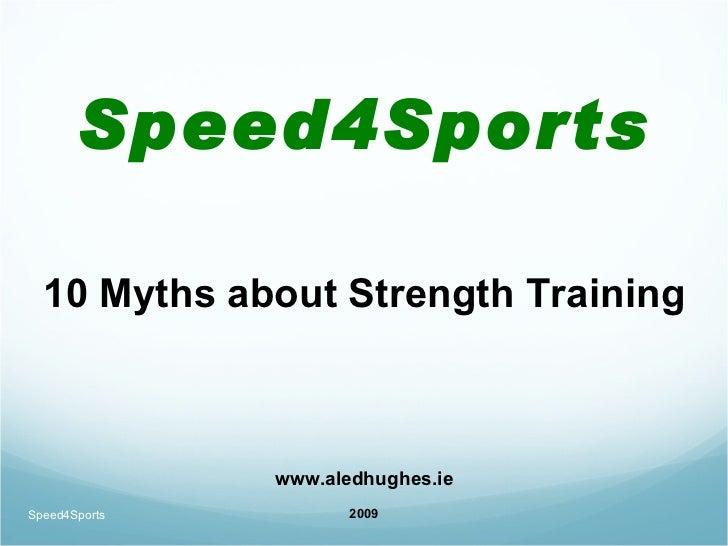 <ul><li>Speed4Sports </li></ul><ul><li>10 Myths about Strength Training </li></ul><ul><li>www.aledhughes.ie </li></ul><ul>...