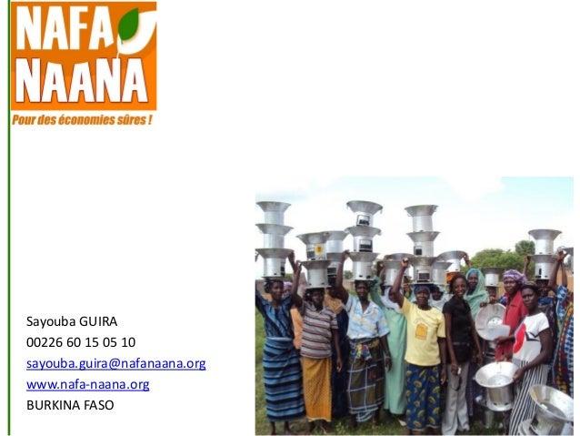 Sayouba GUIRA 00226 60 15 05 10 sayouba.guira@nafanaana.org www.nafa-naana.org BURKINA FASO