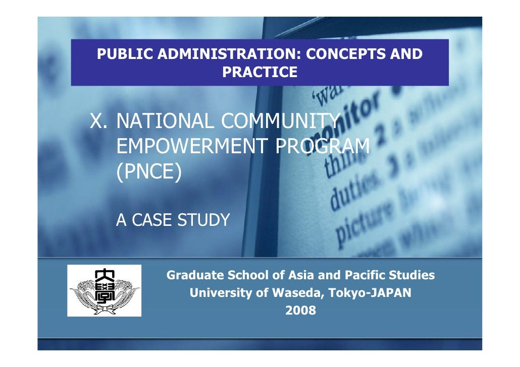 PUBLIC ADMINISTRATION: CONCEPTS AND              PRACTICE   X. NATIONAL COMMUNITY    EMPOWERMENT PROGRAM    (PNCE)    A CA...