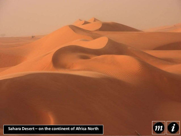 Sahara Desert – on the continent of Africa North The Sahara Desert is the largest hot desert in the world and the largest ...