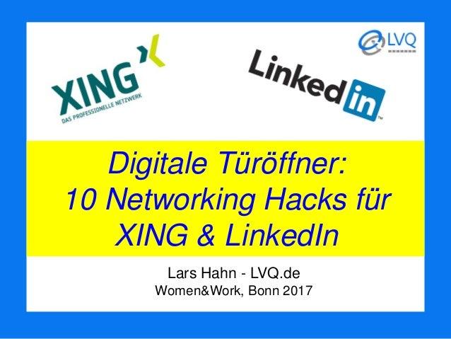 Digitale Türöffner: 10 Networking Hacks für XING & LinkedIn Lars Hahn - LVQ.de Women&Work, Bonn 2017