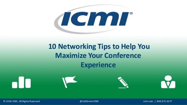 ©  2016  ICMI,  All  Rights  Reserved @CallCenterICMI icmi.com |    800.672.6177 10  Networking  Tips  ...