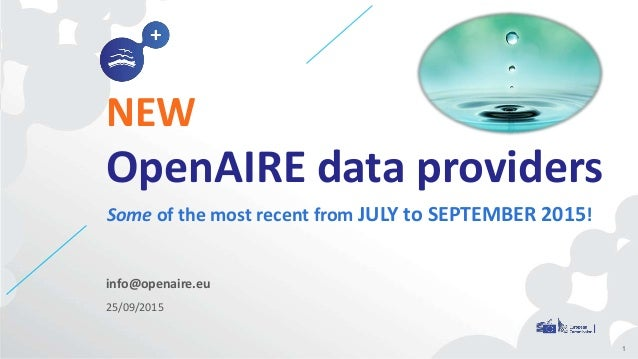 info@openaire.eu 25/09/2015 NEW OpenAIRE data providers Some of the most recent from JULY to SEPTEMBER 2015! 1