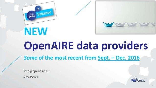 info@openaire.eu 27/12/2016 NEW OpenAIRE data providers Some of the most recent from Sept. – Dec. 2016 1