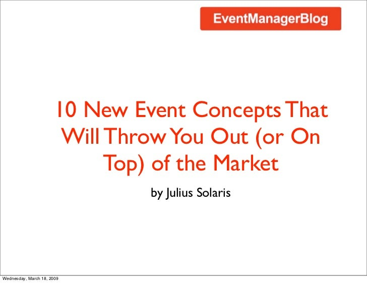 10 New Event Concepts That Will Throw You Out (or on Top) of the Market