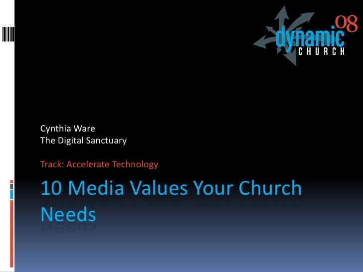Cynthia Ware The Digital Sanctuary  Track: Accelerate Technology  10 Media Values Your Church Needs