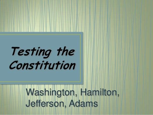 Washington, Hamilton, Jefferson, Adams