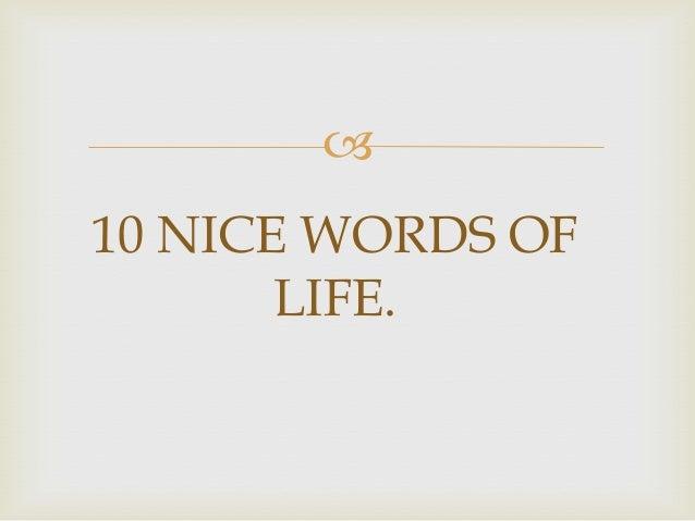 10 nice words of life.