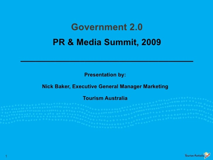 Government 2.0 PR & Media Summit, 2009 ___________________________________ Presentation by: Nick Baker, Executive General ...