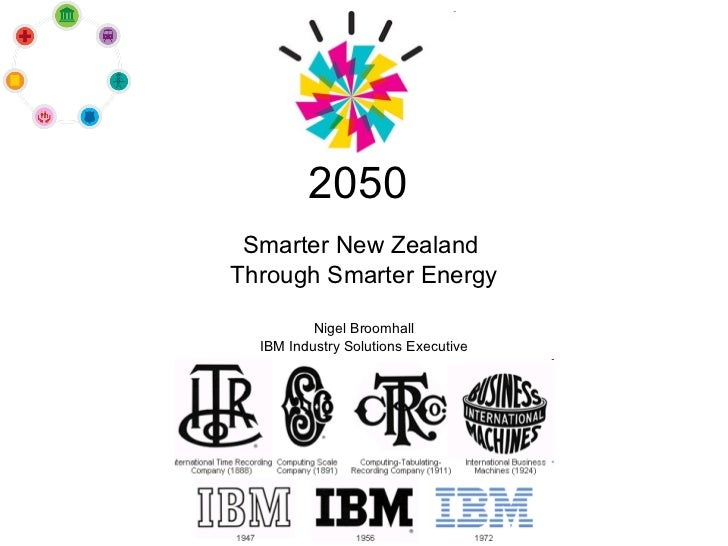 2050 Smarter New Zealand  Through Smarter Energy Nigel Broomhall IBM Industry Solutions Executive