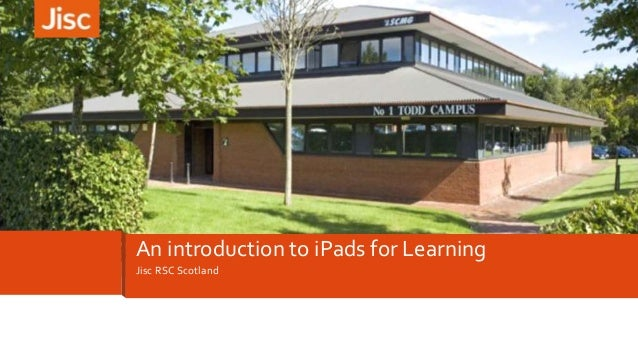 An introduction to iPads for Learning Jisc RSC Scotland