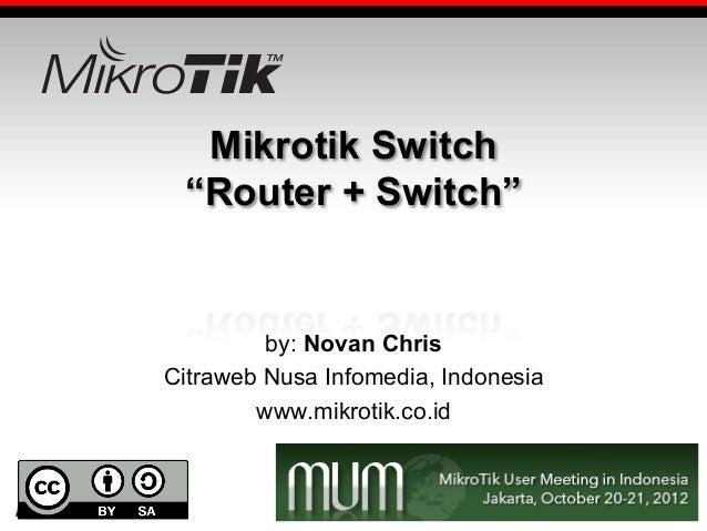 "Mikrotik Switch ""Router + Switch""  by: Novan Chris Citraweb Nusa Infomedia, Indonesia www.mikrotik.co.id"