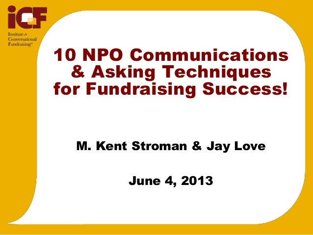 10 NPO Communications& Asking Techniquesfor Fundraising Success!M. Kent Stroman & Jay LoveJune 4, 2013